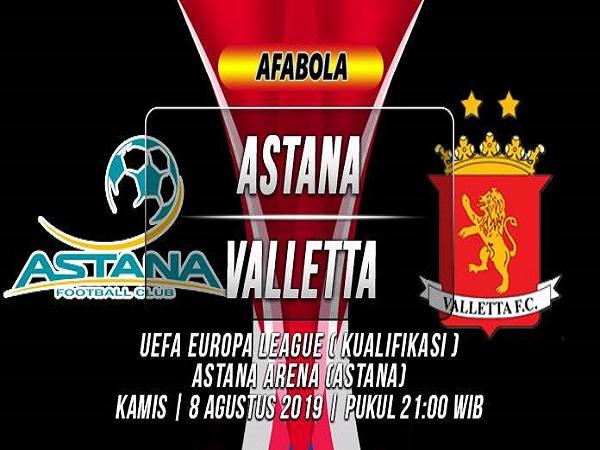 Nhận định Astana vs Valletta, 21h00 ngày 8/08