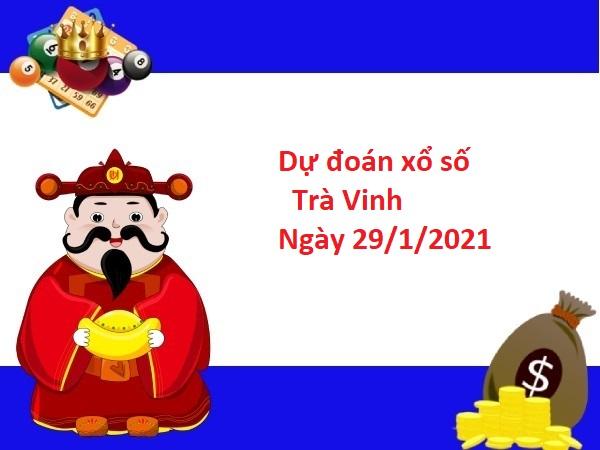 Dự đoán xổ số Trà Vinh 29/1/2021
