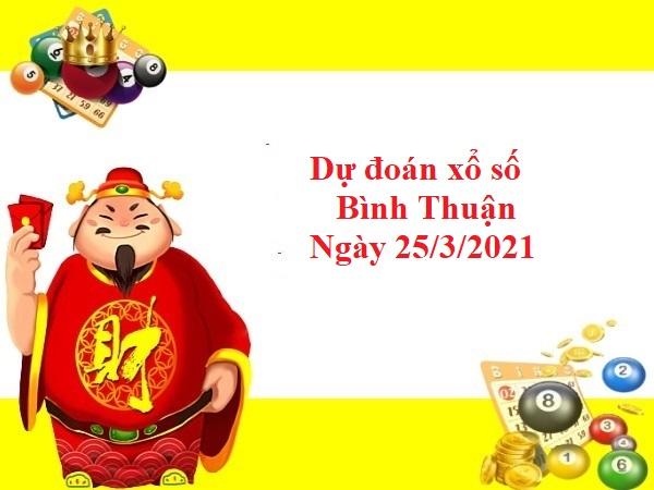 Dự đoán xổ số Bình Thuận 25/3/2021