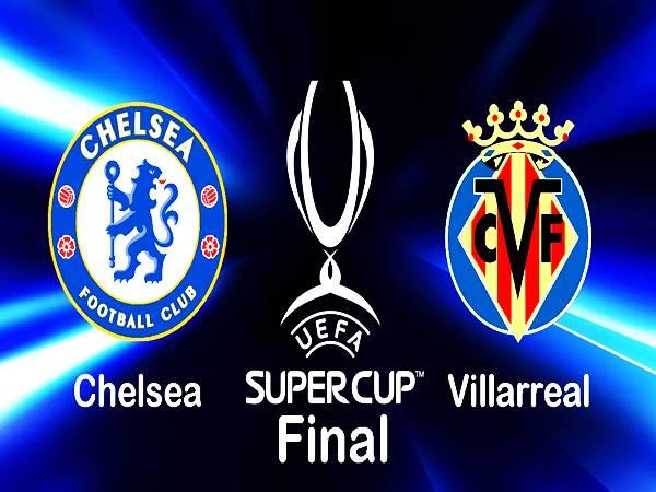 Soi kèo Chelsea vs Villarreal, 02h00 ngày 12/8 Siêu Cup Châu Âu